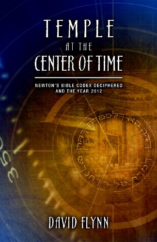 PDF Temple At The Center Of Time Newton s Bible Codex Finally Deciphered and the Year 2012