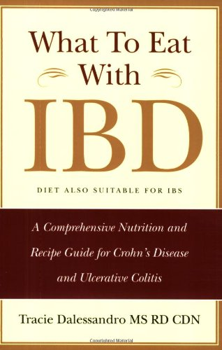 What to Eat with IBD: A Comprehensive Nutrition and Recipe Guide for Crohn's Disease and Ulcerative Colitis - Tracie M. Dalessandro