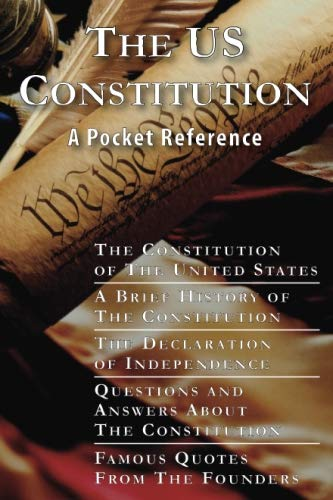 The US Constitution: A Pocket Reference w/Constitution, Bill of Rights, Amendments, Declaration of Independence, History of the Constitution, Questions ... Quotes, and Free Download for 10 works - James Madison, Thomas Jefferson, George Washington, Benjam
