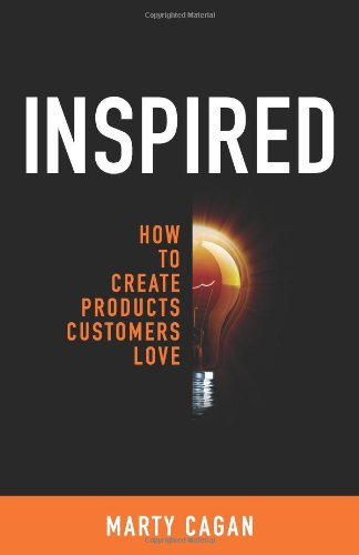 Inspired: How To Create Products Customers Love