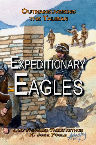 Expeditionary Eagles: Outmaneuvering the Taliban, H. John Poole