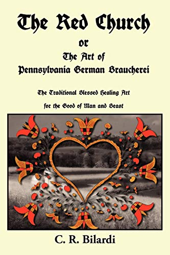 The Red Church or the Art of Pennsylvania German Braucherei, Bilardi, C. R.