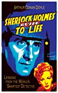 Sherlock Holmes' Guide to Life: Lessons from the World's Smartest Detective by Arthur Conan Doyle and Vince Emery