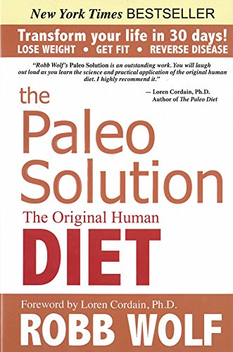 The Paleo Solution: The Original Human Diet, Robb Wolf