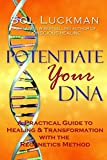 Potentiate Your DNA (A Practical Guide to Healing and Transformation with the Regenetics Method)