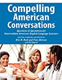 Compelling American Conversations: Questions and Quotations for Intermediate American English Language Learners by Eric H. Roth, Toni Aberson