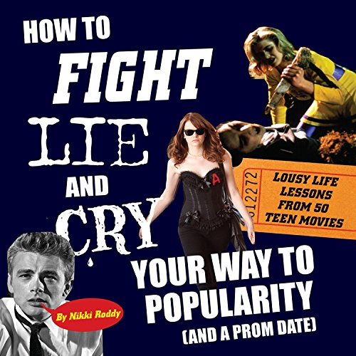 How to Fight, Lie, and Cry Your Way to Popularity (And a Prom Date) cover