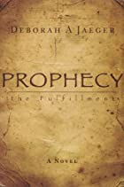 Prophecy~the Fulfillment by Deborah A Jaeger
