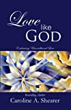 Love Like God; Embracing Unconditional Love