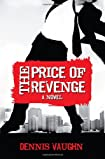 The Price of Revenge by Dennis Vaughn