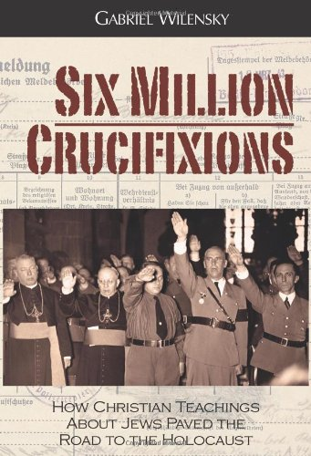 Six Million Crucifixions, by Wilensky, G.