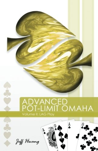 Advanced Pot-limit Omaha Volume II: Lag Play