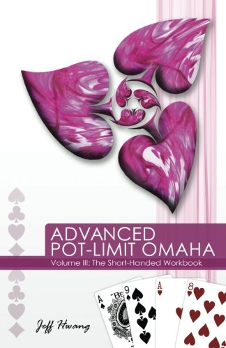 Advanced Pot-limit Omaha Volume III: The Short-handed Workbook