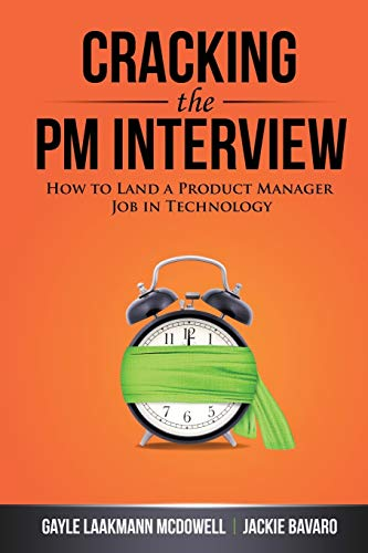 Cracking the PM Interview: How to Land a Product Manager Job in Technology - Gayle Laakmann McDowell, Jackie Bavaro