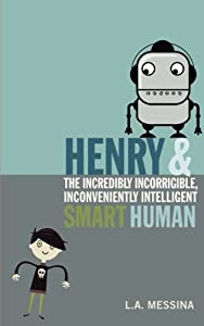 "BOOK TRAILER: ""Henry and the Incredibly Incorrigible, Inconveniently Intelligent Smart Human"" by L.A. Messina"