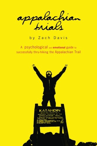 Appalachian Trials: A Psychological and Emotional Guide To Thru-Hike the Appalachian Trail (Volume 1) - Zach Davis
