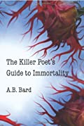 The Killer Poet's Guide to Immortality by A. B. Bard