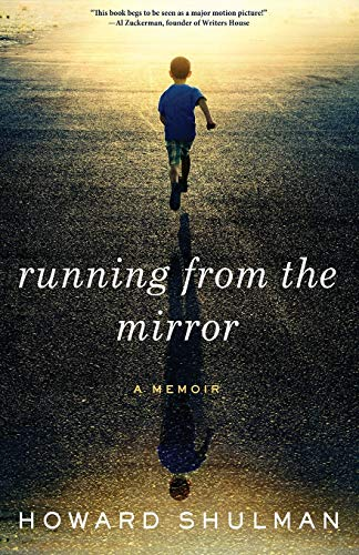 Running from the Mirror: A Memoir - Howard Shulman