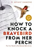 How to Knock a Bravebird from Her Perch by D. Bryant Simmons