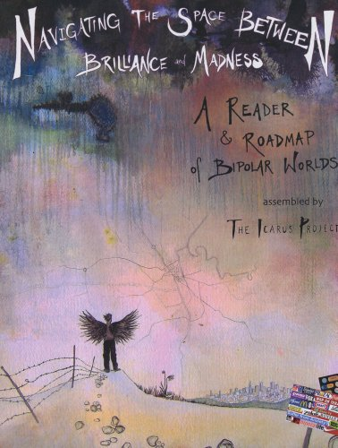 Navigating the Space Between Brilliance and Madness: A Reader and Roadmap of Bipolar Worlds, Icarus Project