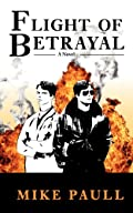 Flight of Betrayal by Mike Paull