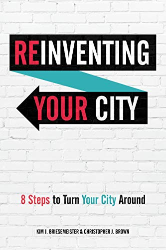 Reinventing Your City - Kim J. Briesemeister, Christopher J. Brown