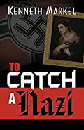 To Catch A Nazi by Kenneth Markel