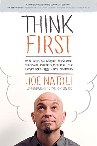 Think First: My No-Nonsense Approach to Creating Successful Products, Memorable User Experiences + Very Happy Customers - Joe Natoli