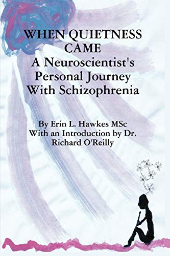When Quietness Came: A Neuroscientist's Personal Journey with Schizophrenia, Hawkes, Erin Lynne