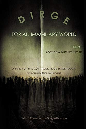 Dirge for an Imaginary World: Poems, Smith, Matthew Buckley