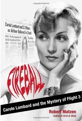 Fireball: Carole Lombard and the Mystery of Flight 3 - Robert Matzen