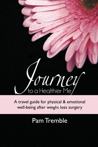 Journey to a Healthier Me: A travel guide for physical & emotional well-being after weight loss surgery - Ms. Pam Tremble