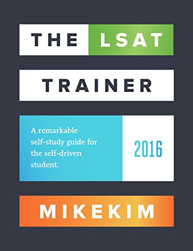 The LSAT Trainer: A remarkable self-study guide for the self-driven student - Mike Kim
