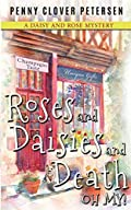 Roses and Daisies and Death, Oh My! by Penny Clover Petersen