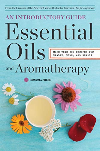 Essential Oils & Aromatherapy, An Introductory Guide: More Than 300 Recipes for Health, Home and Beauty - Sonoma Press
