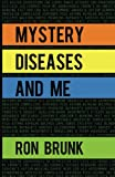 Book: Mystery Diseases And Me: My Battle With Fibromyalgia, Anxiety, IBS, OCD, Gluten, Intestinal Hemorrhages, and more by Brunk