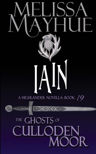 Iain: A Highlander Romance (Ghosts of Culloden Moor) (Volume 19) - Melissa Mayhue