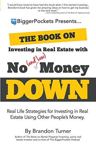 The Book on Investing In Real Estate with No (and Low) Money Down: Real Life Strategies for Investing in Real Estate Using Other People's Money - Brandon Turner