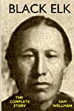 Black Elk: The Complete Story