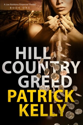 Hill Country Greed: A Joe Robbins Financial Thriller (Volume 1) - Patrick Kelly