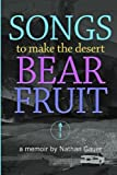 Songs to Make the Desert Bear Fruit