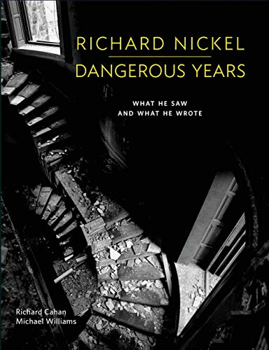 Richard Nickel Dangerous Years: What He Saw and What He Wrote - Richard Cahan, Michael WilliamsRichard Nickel