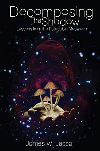 Decomposing The Shadow: Lessons From The Psilocybin Mushroom, Jesso, James W.