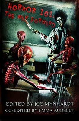 Table of Contents: HORROR 101: THE WAY FORWARD Edited by Joe Mynhardt and Emma Audsley
