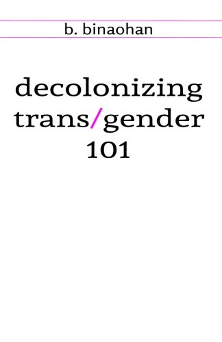 decolonizing trans/gender 101, binaohan, b.
