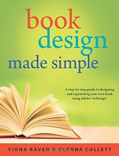 Book Design Made Simple: A step-by-step guide to designing and typesetting your own book using Adobe InDesign - Fiona Raven, Glenna Collett