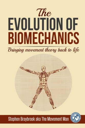 The Evolution of Biomechanics: Bringing movement theory back to life - Stephen Braybrook