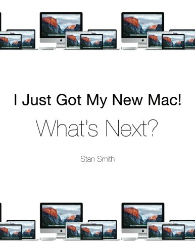 I Just Got My New Mac! What's Next? (Color Edition) - Stan Smith