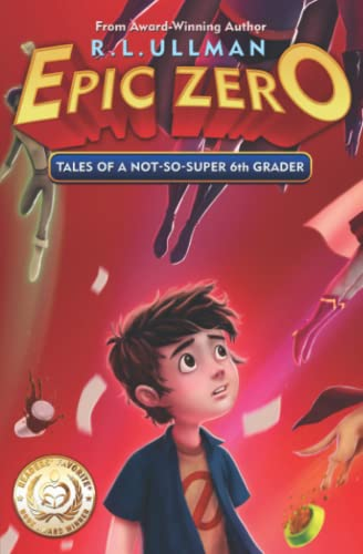 Epic Zero: Tales of a Not-So-Super 6th Grader (Volume 1) - R.L. Ullman