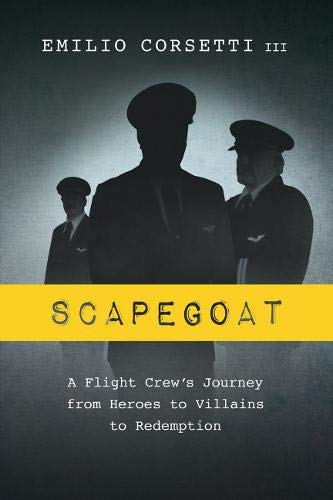 Scapegoat: A Flight Crew's Journey from Heroes to Villains to Redemption - Emilio Corsetti III